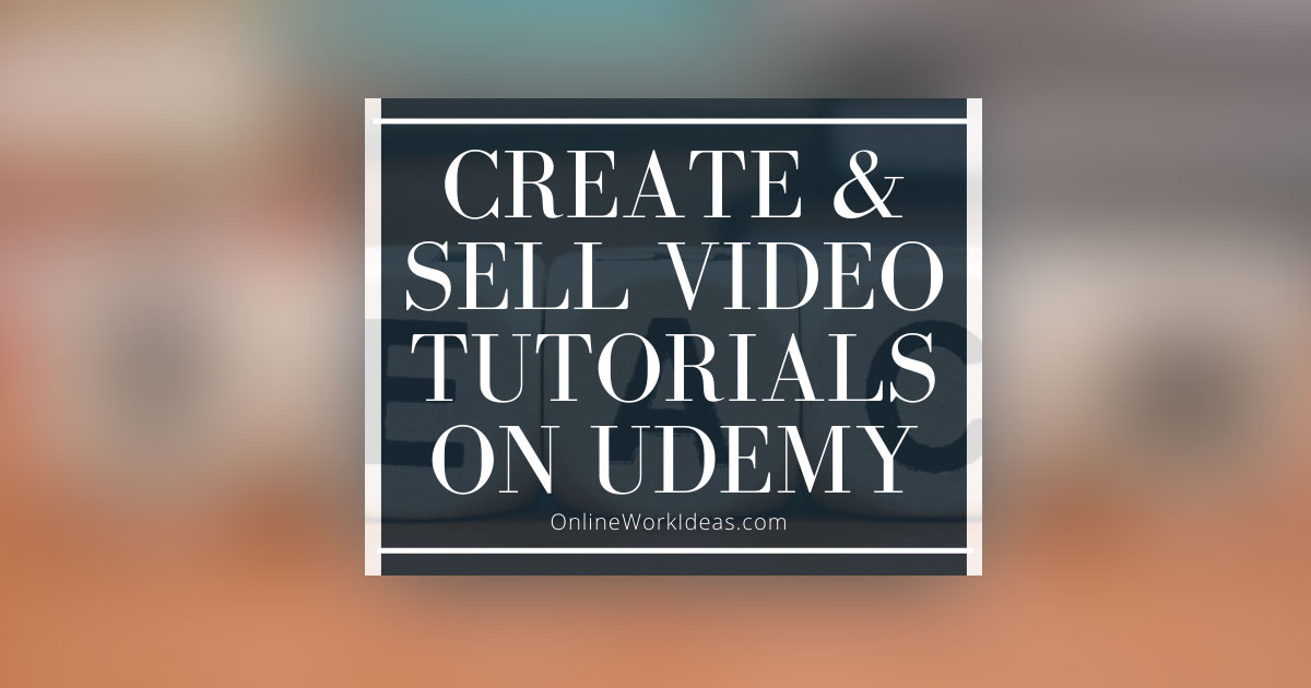Create Video Tutorials Courses to Sell on Udemy